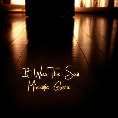 It Was The Sun - Miasmic Glare